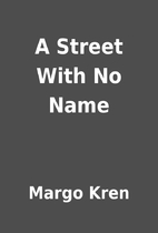 A Street With No Name by Margo Kren