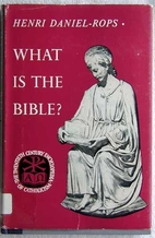 What is the Bible? by Henri Daniel-Rops
