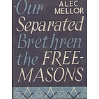 Our separated brethren, the Freemasons by…