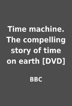 Time machine. The compelling story of time…