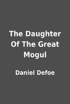 The Daughter Of The Great Mogul by Daniel…