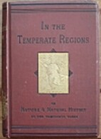 In The TEMPERATE REGIONS; or, Nature and…