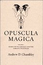 Opuscula Magica. Volume I: Essays on Witchcraft and the Sabbatic Tradition (Opuscula Magica, Volume 1) - Andrew D. Chumbley
