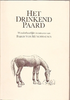 Het drinkend paard : wonderbaarlijke…