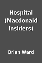 Hospital (Macdonald insiders) by Brian Ward