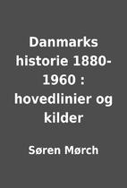 Danmarks historie 1880-1960 : hovedlinier og…