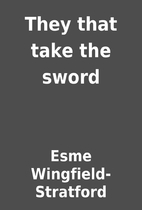 They that take the sword by Esme…