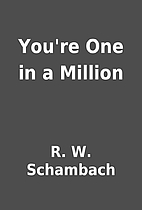 You're One in a Million by R. W. Schambach