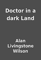 Doctor in a dark Land by Alan Livingstone…