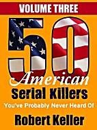 50 American Serial Killers You've Probably…