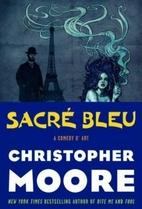 Sacre Bleu: A Comedy d'Art by Christopher…