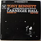 Tony Bennett at Carnegie Hall, volume I by…