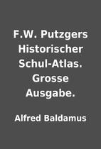 F.W. Putzgers Historischer Schul-Atlas.…