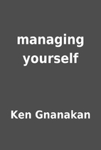 managing yourself by Ken Gnanakan