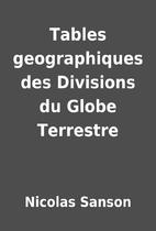 Tables geographiques des Divisions du Globe…