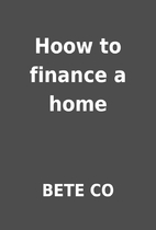Hoow to finance a home by BETE CO