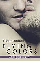 Flying Colors (True Colors) by Clare London