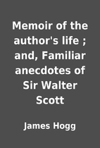 Memoir of the author's life ; and, Familiar…