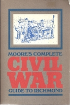 Moore's Complete Civil War guide to Richmond…
