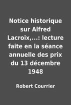 Notice historique sur Alfred Lacroix,...:…