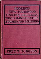 Hodgson's New Hardwood Finishing, Including…