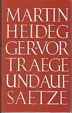 Vorträge und Aufsätze by Martin Heidegger