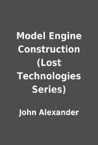 Model Engine Construction (Lost Technologies…