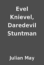 Evel Knievel, Daredevil Stuntman by Julian…