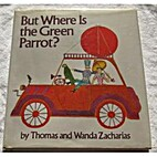 But Where Is the Green Parrot? by Thomas…