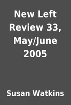 New Left Review 33, May/June 2005 by Susan…