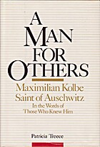A Man for Others: Maximilian Kolbe, Saint of…