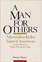 A Man for Others: Maximilian Kolbe, Saint of…