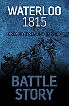 BATTLE STORY WATERLOO 1815 by Gregory…