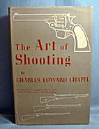 The art of shooting by Charles Edward Chapel