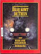 Daar komt de trein by Marie-Anne Asselberghs
