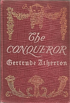 The Conqueror: Being the True and Romantic…