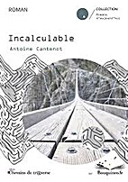 Incalculable by Antoine Cantenot