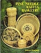 Pine Needle Raffia Basketry by Jeannie…
