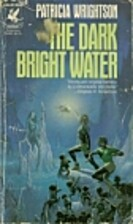 The Dark Bright Water by Patricia Wrightson