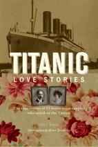 Titanic Love Stories: The True Stories of 13…