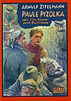 Paule Pizolka oder Eine Flucht durch…