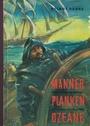 Männer, Planken, Ozeane - das sechstausendjährige Abenteuer der Seefahrt - Helmut Hanke