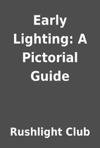 Early Lighting: A Pictorial Guide by…