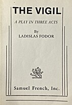 The Vigil: A Play in Three Acts by Ladislas…