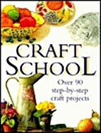 Craft School: Over 90 Step-By-Step Craft…