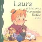 Laura ei taha oma mänguasju teistele anda…