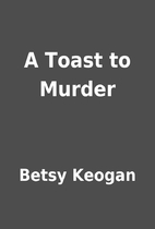 A Toast to Murder by Betsy Keogan