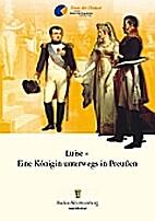 Luise - Eine Königin unterwegs in Preußen…