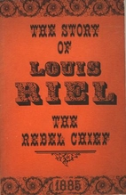 THE STORY OF LOUIS RIEL - The Rebel Chief by…