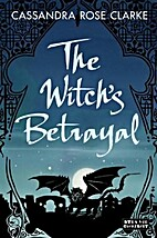 The Witch's Betrayal by Cassandra Rose…